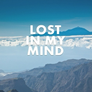 Lost in my mind.