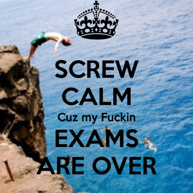Exams are over, life begins...SUMMER 2013