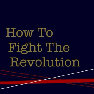 How To Fight The Revolution