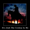 It's Just The Cowboy In Me
