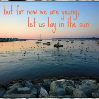 but for now we are young; let us lay in the sun