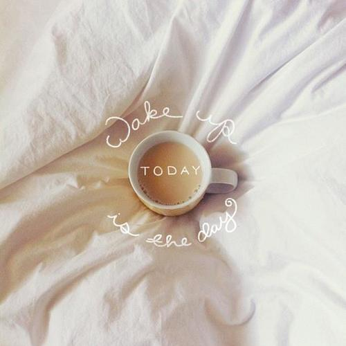 Wake up, today is the day!