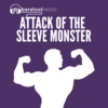 Attack of the Sleeve Monster