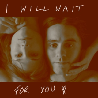 I will wait for you.
