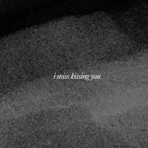 i miss kissing you