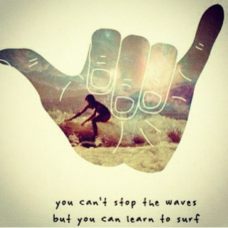 You can't stop the waves... but you can learn to surf.