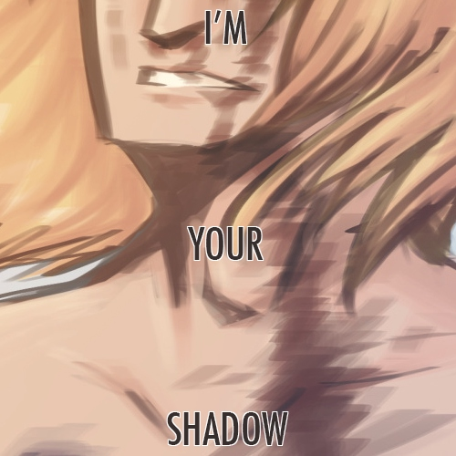 I'm your shadow