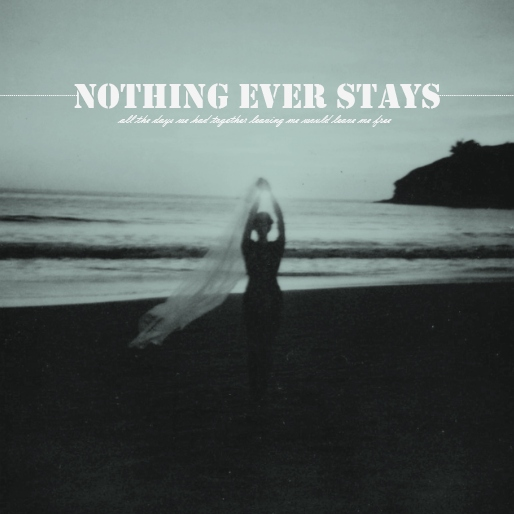 Nothing ever stays.