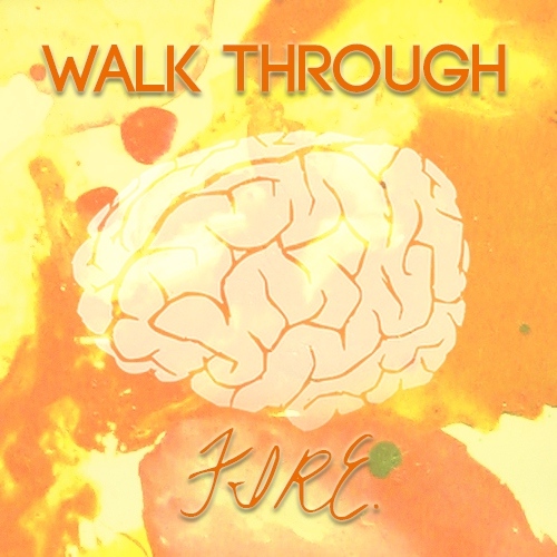 Walk Through Fire.