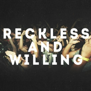 reckless&willing