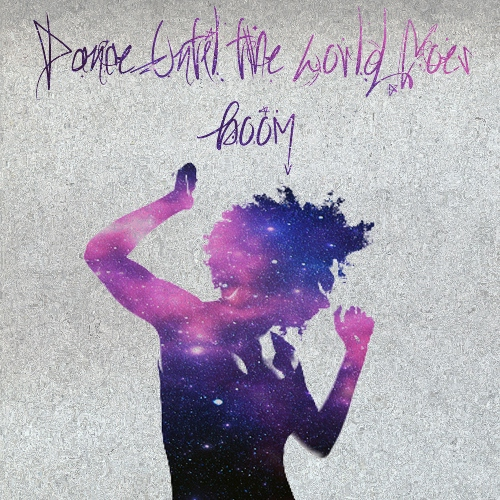 Dance Until The World Goes Boom