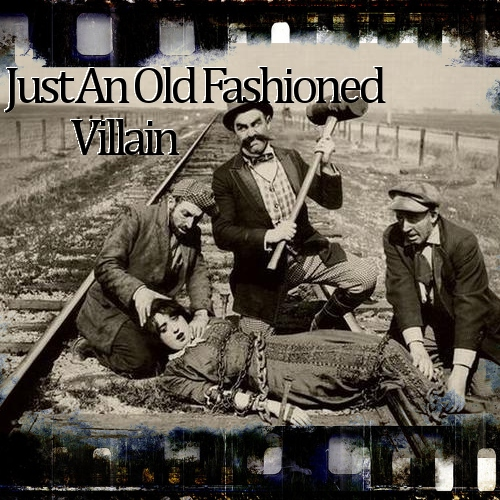 Just an Old-fashioned Villain