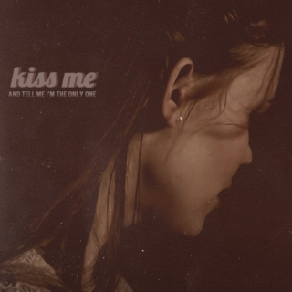kiss me and tell me i'm the only one