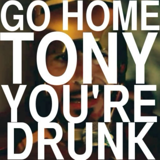 Go Home, Tony, You're Drunk
