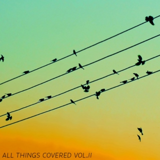 All Things Covered Vol. II