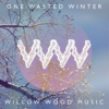 Willow Wood: One Wasted Winter