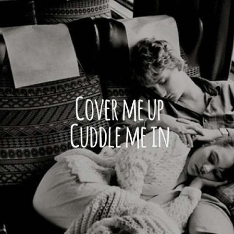 cover me up cuddle me in.