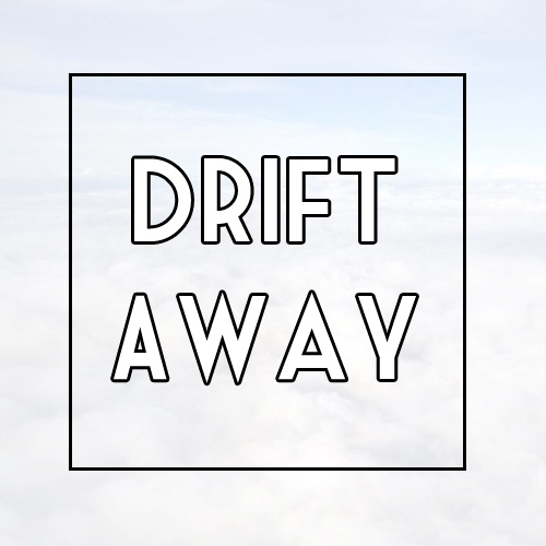 Drift Away  ♡