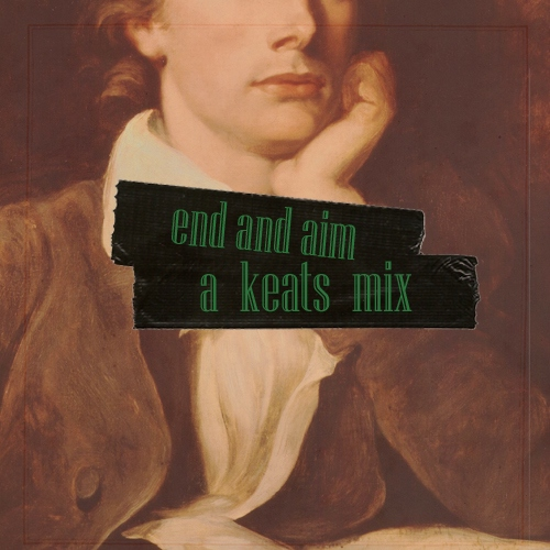 end and aim -  a keats mix