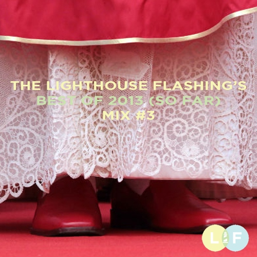 The Lighthouse Flashing's Best of 2013 So Far - Mix 3