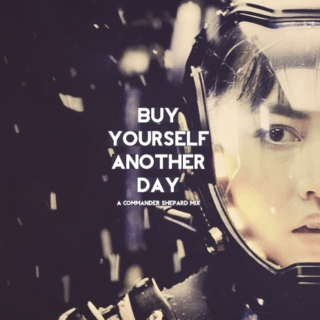 buy yourself another day