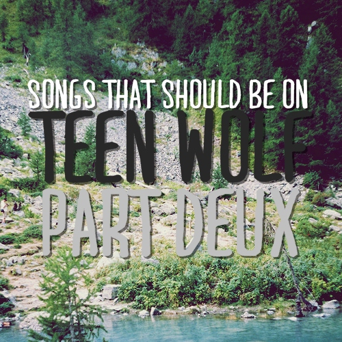 songs that should be on teen wolf [part deux]