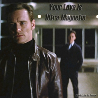 Your Love Is Ultra-Magnetic - an Erik/Charles fanmix