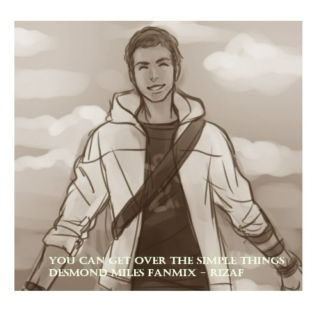 You can get over the simple things - Desmond Miles fanmix