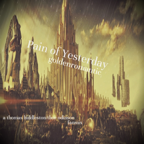 pain of yesterday | goldenromantic fanmix