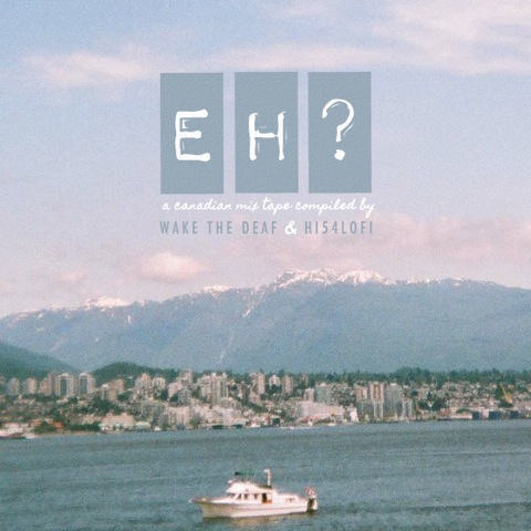 EH? - A Canadian Mixtape (Wake The Deaf Side)