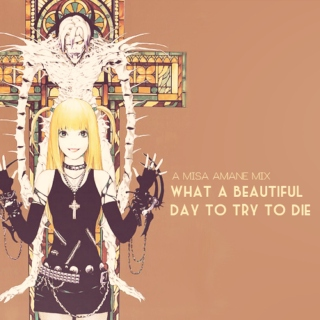 what a beautiful day to try to die - a misa amane mix.