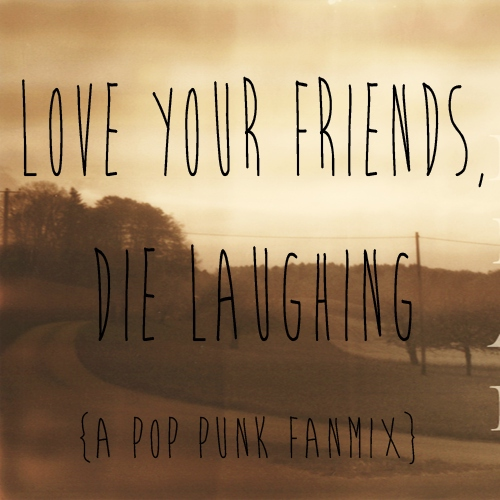Love Your Friends, Die Laughing