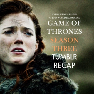 GAME OF THRONES: season 3 TUMBLR recap