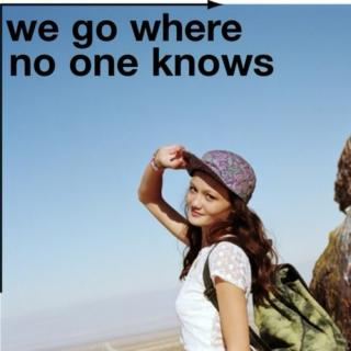 WE'LL GO WHERE NO ONE KNOWS