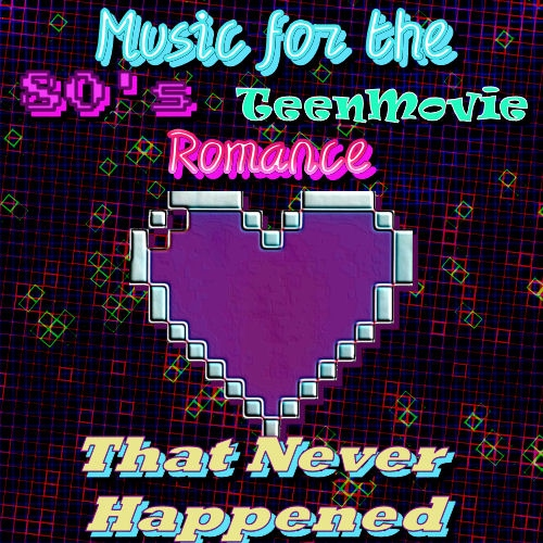 Music for My 80's Teen Romance That Never Happened.