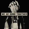 we go down together