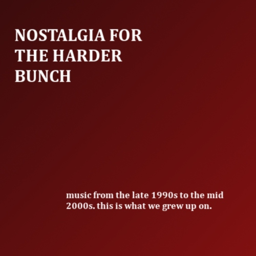 nostalgia for the harder bunch