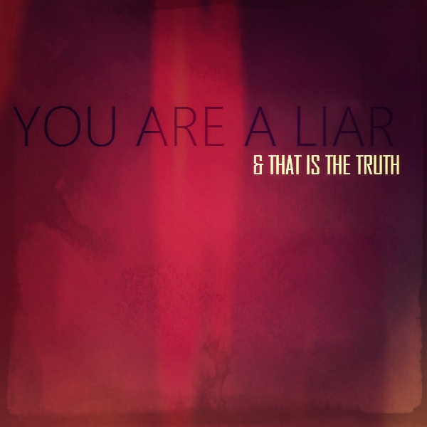 you're a liar (& that's the truth)