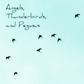 Angels, Thunderbirds, and Pegasus
