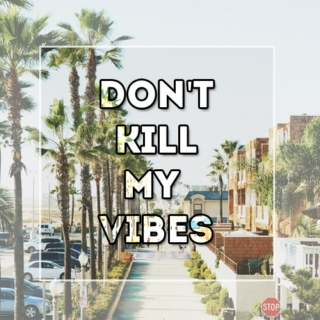 ☺ Don't Kill My Vibes ☺