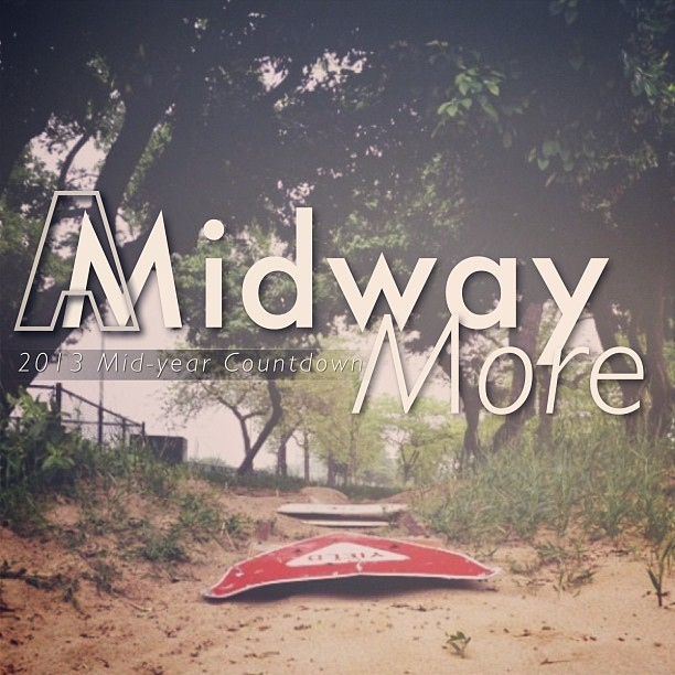 A Midway More (2013 Mid-year Countdown)