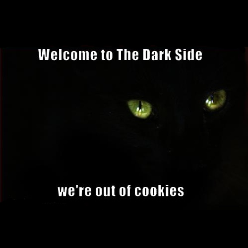 Welcome to the Dark Side.