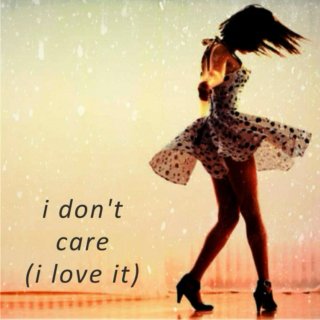 i don't care (i love it)