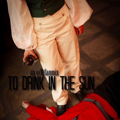to drink in the sun | e/R