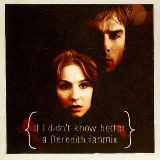 {if I didn't know better} a deredith fanmix