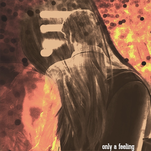 only a feeling