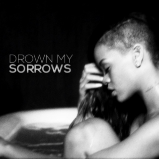 drown my sorrows