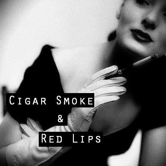 Cigar Smoke & Red Lips