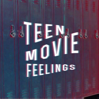 Teen Movie Feelings