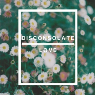 Disconsolate Love